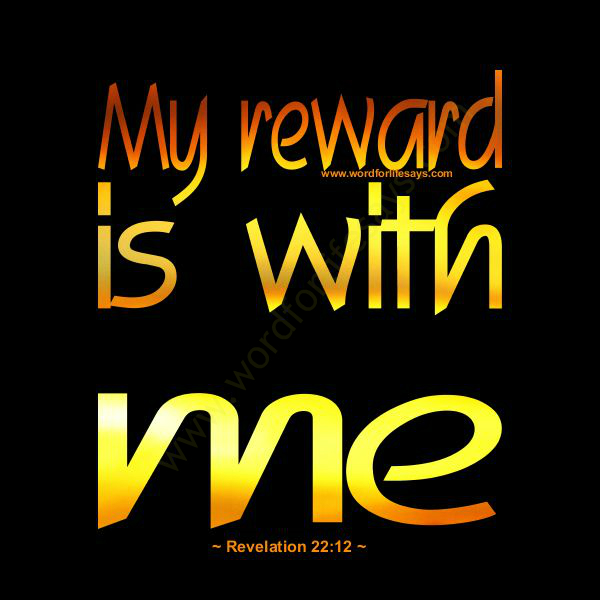 my reward is with me