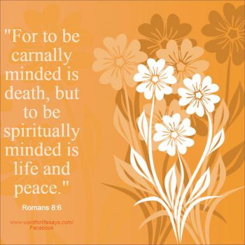 for-to-be-carnally-minded-is-death-but-to-be-spiritually-minded-is-life-and-peace-romans-8-6