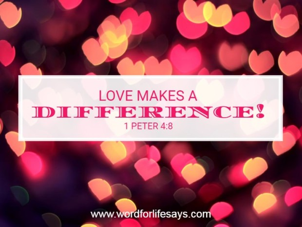 """Love Makes a Difference!""  1 Peter 4:8  www.wordforlifesays.com"