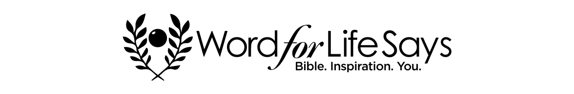 Word For Life Says Bible Inspiration You