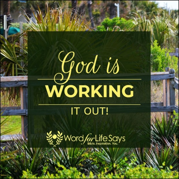 God is working it out - my pic